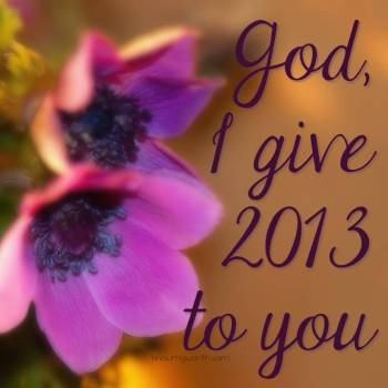God, I give 2013 to you