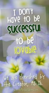I don't have to be successful to be lovable