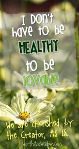 I don't have to be healthy to be lovable