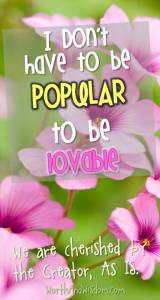 I don't have to be popular to be lovable